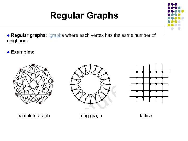 Regular Graphs Regular graphs: graphs where each vertex has the same number of neighbors.