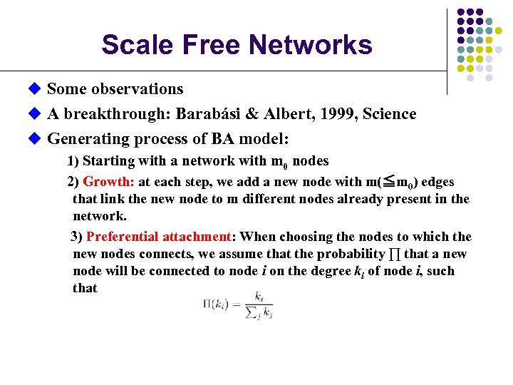 Scale Free Networks u Some observations u A breakthrough: Barabási & Albert, 1999, Science