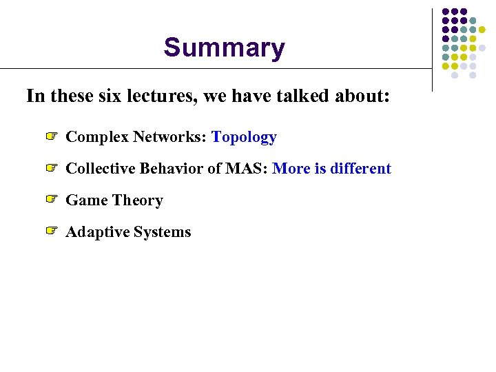 Summary In these six lectures, we have talked about: Complex Networks: Topology Collective Behavior