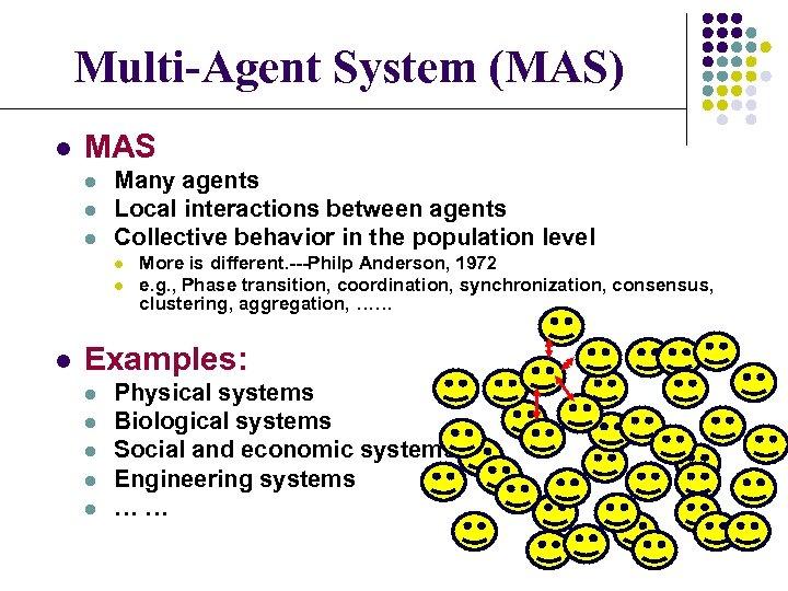 Multi-Agent System (MAS) l MAS l l l Many agents Local interactions between agents