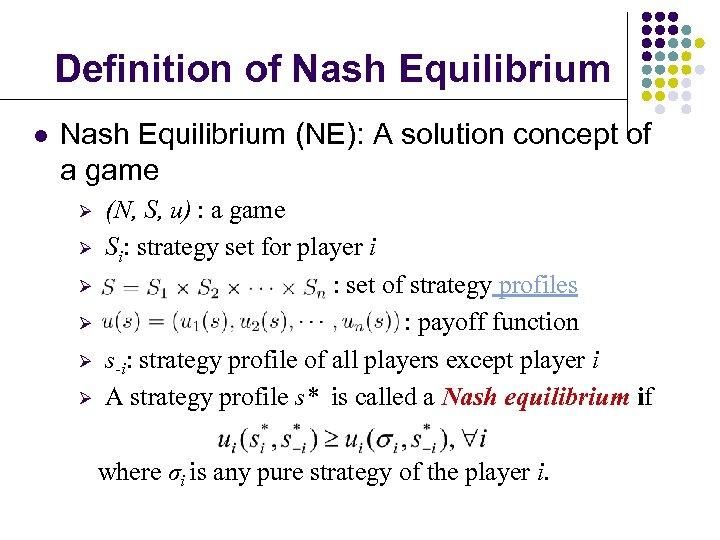 Definition of Nash Equilibrium l Nash Equilibrium (NE): A solution concept of a game