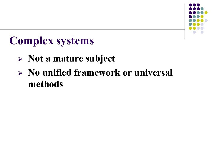 Complex systems Ø Ø Not a mature subject No unified framework or universal methods