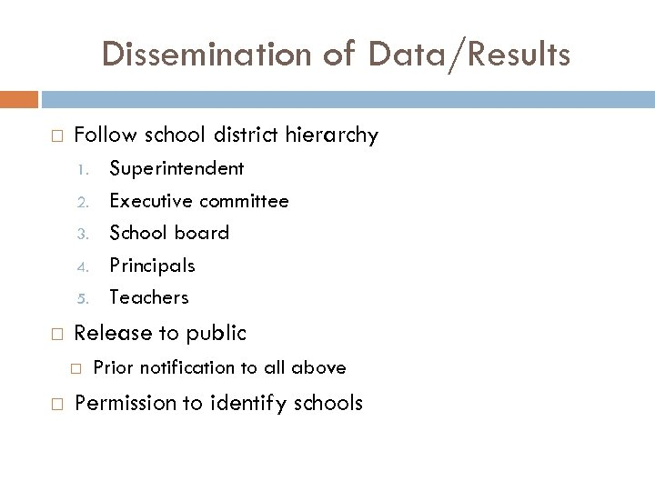Dissemination of Data/Results Follow school district hierarchy 1. 2. 3. 4. 5. Release to