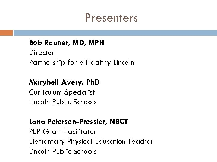 Presenters Bob Rauner, MD, MPH Director Partnership for a Healthy Lincoln Marybell Avery, Ph.