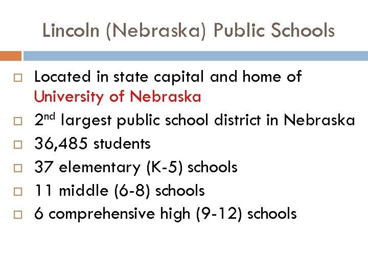 Lincoln (Nebraska) Public Schools Located in state capital and home of University of Nebraska
