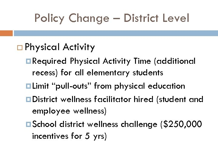 Policy Change – District Level Physical Activity Required Physical Activity Time (additional recess) for
