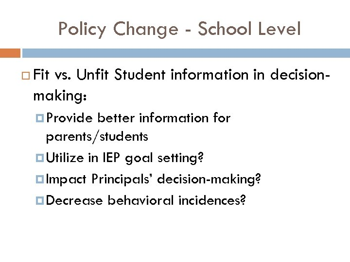 Policy Change - School Level Fit vs. Unfit Student information in decisionmaking: Provide better