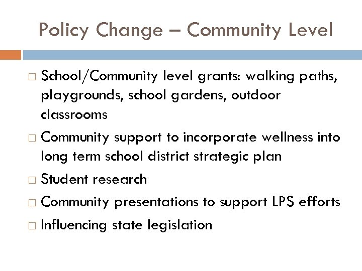 Policy Change – Community Level School/Community level grants: walking paths, playgrounds, school gardens, outdoor