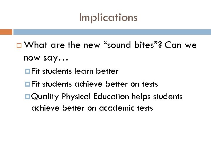 """Implications What are the new """"sound bites""""? Can we now say… Fit students learn"""