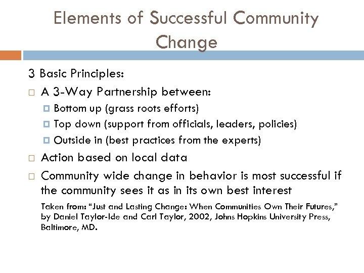 Elements of Successful Community Change 3 Basic Principles: A 3 -Way Partnership between: Bottom