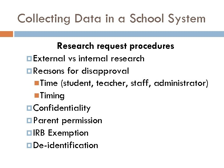 Collecting Data in a School System Research request procedures External vs internal research Reasons