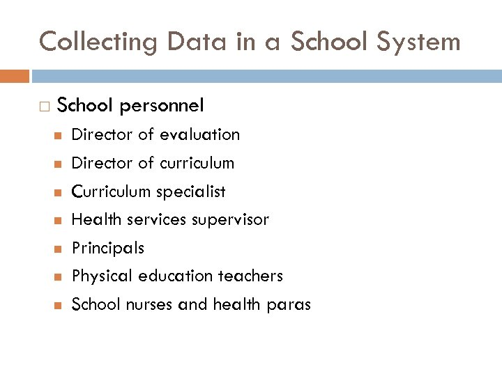Collecting Data in a School System School personnel Director of evaluation Director of curriculum