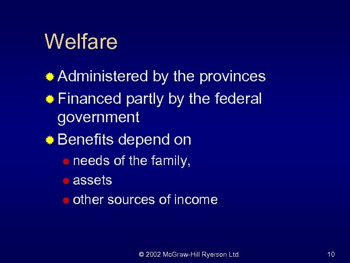 Welfare ® Administered by the provinces ® Financed partly by the federal government ®