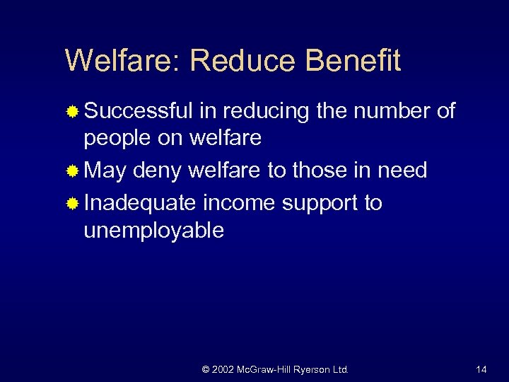 Welfare: Reduce Benefit ® Successful in reducing the number of people on welfare ®