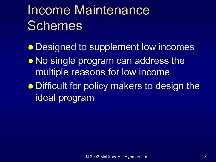 Income Maintenance Schemes ® Designed to supplement low incomes ® No single program can