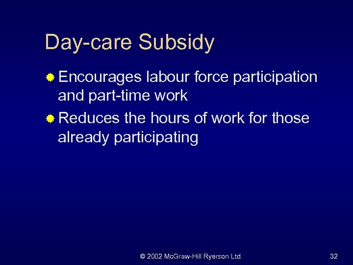 Day-care Subsidy ® Encourages labour force participation and part-time work ® Reduces the hours