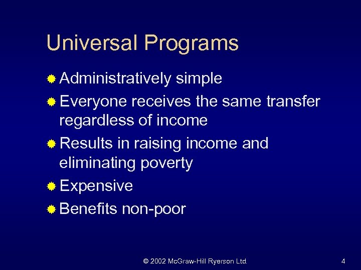Universal Programs ® Administratively simple ® Everyone receives the same transfer regardless of income