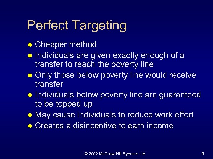 Perfect Targeting ® Cheaper method ® Individuals are given exactly enough of a transfer