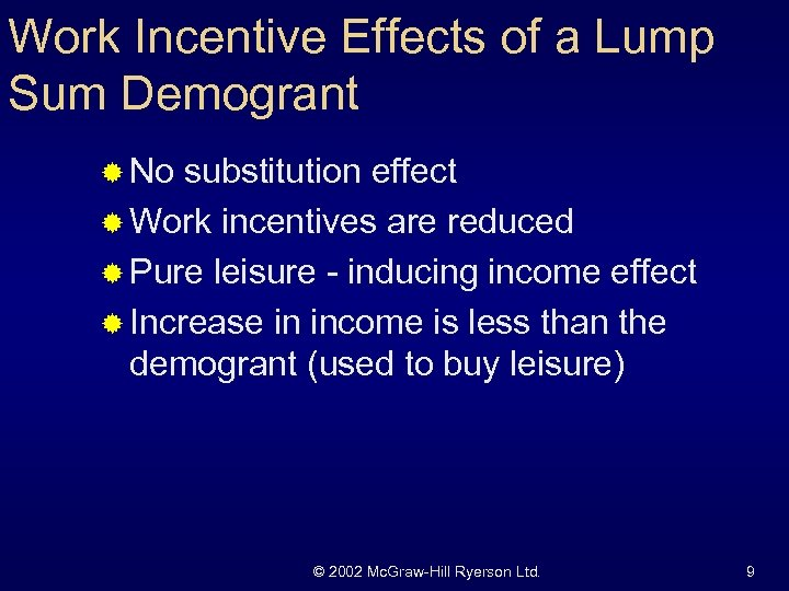 Work Incentive Effects of a Lump Sum Demogrant ® No substitution effect ® Work