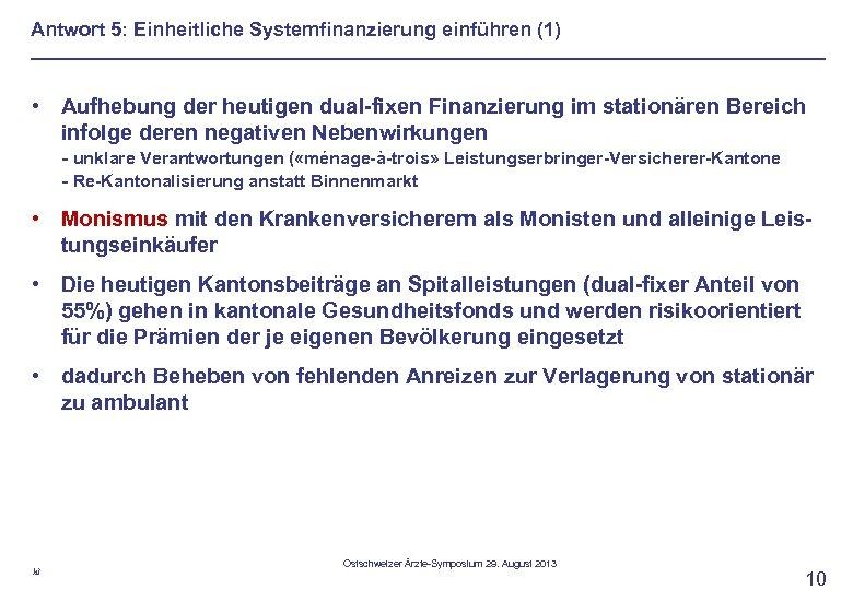 Antwort 5: Einheitliche Systemfinanzierung einführen (1) • Aufhebung der heutigen dual-fixen Finanzierung im stationären