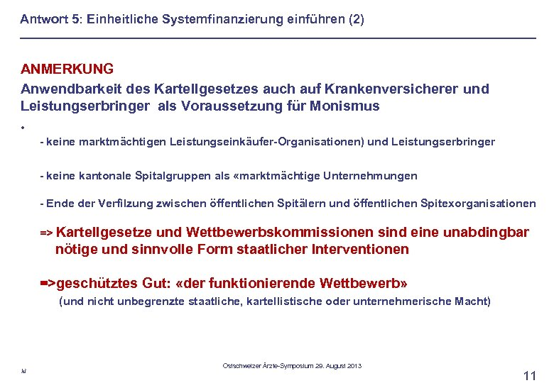 Antwort 5: Einheitliche Systemfinanzierung einführen (2) ANMERKUNG Anwendbarkeit des Kartellgesetzes auch auf Krankenversicherer und