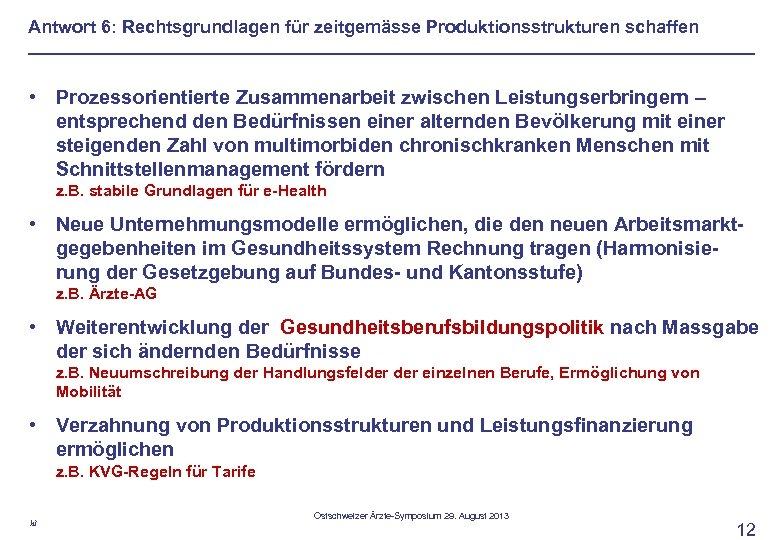 Antwort 6: Rechtsgrundlagen für zeitgemässe Produktionsstrukturen schaffen • Prozessorientierte Zusammenarbeit zwischen Leistungserbringern – entsprechend
