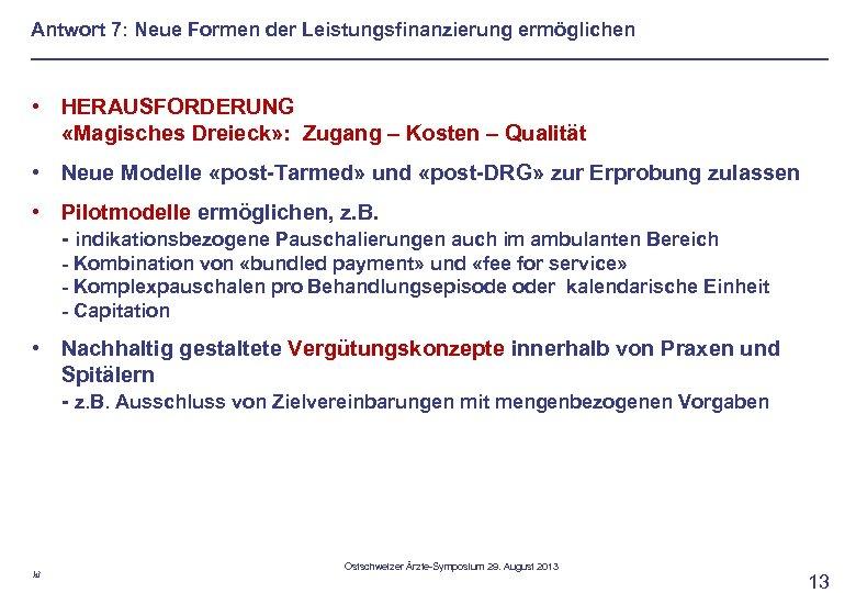 Antwort 7: Neue Formen der Leistungsfinanzierung ermöglichen • HERAUSFORDERUNG «Magisches Dreieck» : Zugang –