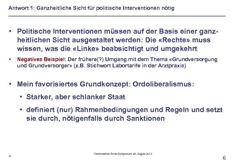 Antwort 1: Ganzheitliche Sicht für politische Interventionen nötig • Politische Interventionen müssen auf der