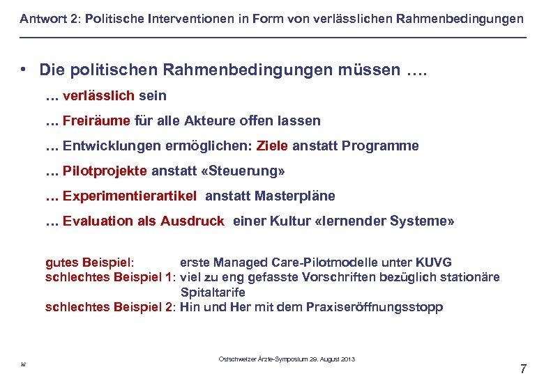 Antwort 2: Politische Interventionen in Form von verlässlichen Rahmenbedingungen • Die politischen Rahmenbedingungen müssen