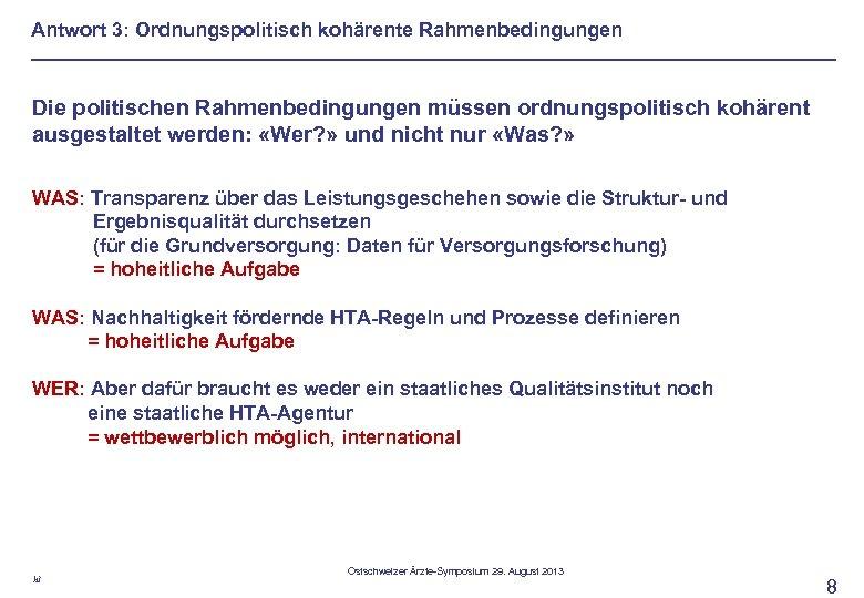 Antwort 3: Ordnungspolitisch kohärente Rahmenbedingungen Die politischen Rahmenbedingungen müssen ordnungspolitisch kohärent ausgestaltet werden: «Wer?