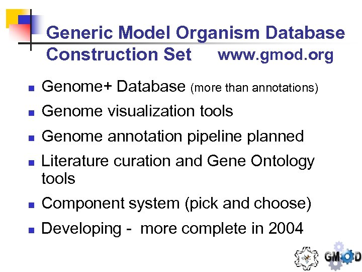 Generic Model Organism Database Construction Set www. gmod. org n Genome+ Database (more than