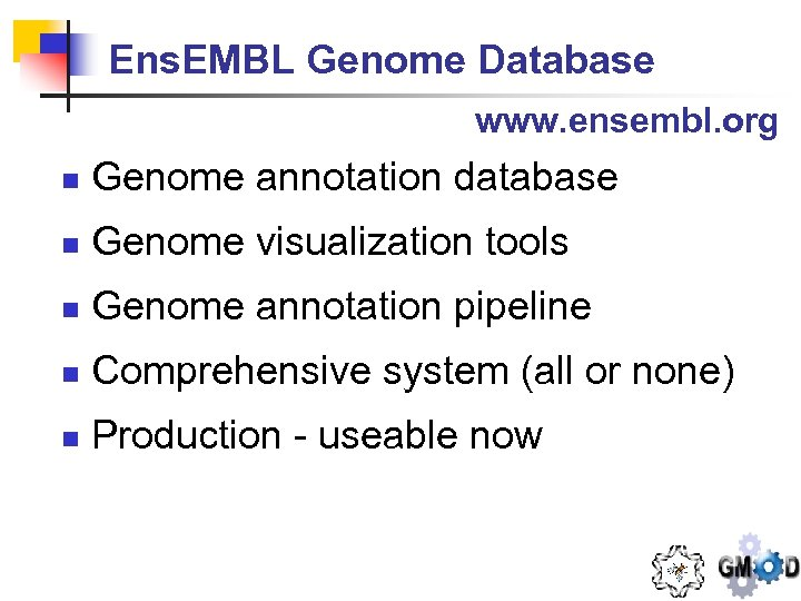Ens. EMBL Genome Database www. ensembl. org n Genome annotation database n Genome visualization