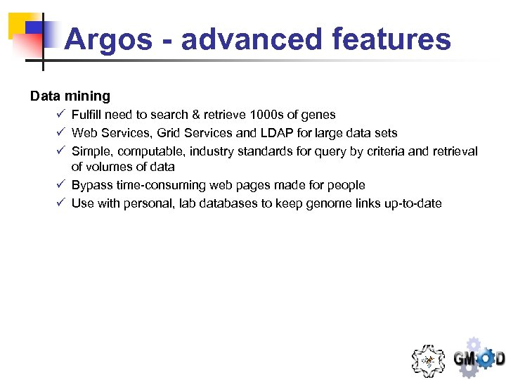 Argos - advanced features Data mining ü Fulfill need to search & retrieve 1000