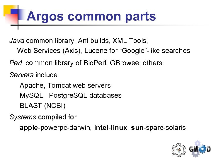 Argos common parts Java common library, Ant builds, XML Tools, Web Services (Axis), Lucene