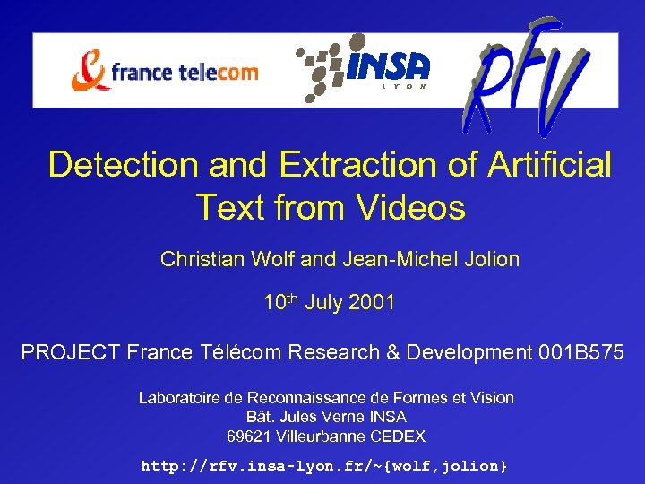Detection and Extraction of Artificial Text from Videos Christian Wolf and Jean-Michel Jolion 10