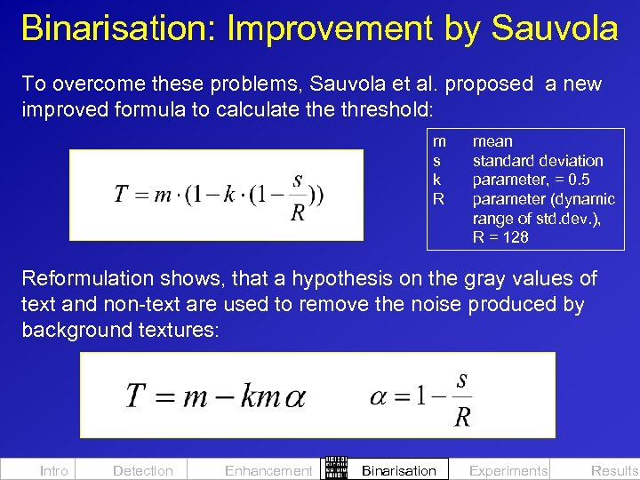 Binarisation: Improvement by Sauvola To overcome these problems, Sauvola et al. proposed a new