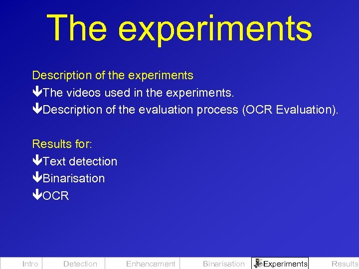 The experiments Description of the experiments êThe videos used in the experiments. êDescription of
