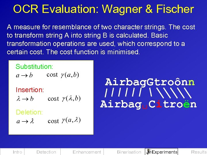 OCR Evaluation: Wagner & Fischer A measure for resemblance of two character strings. The