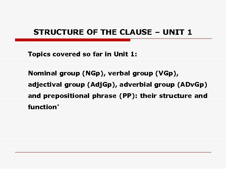 STRUCTURE OF THE CLAUSE – UNIT 1 Topics covered so far in Unit 1: