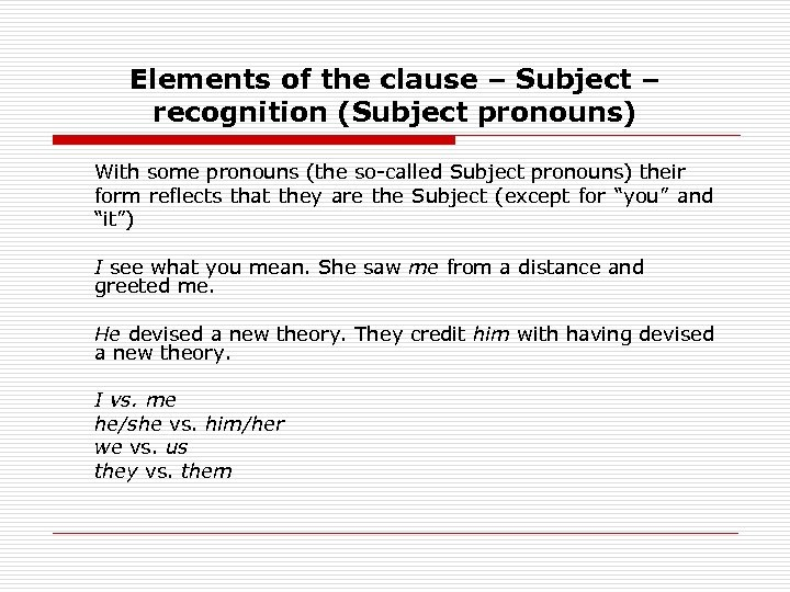 Elements of the clause – Subject – recognition (Subject pronouns) With some pronouns (the