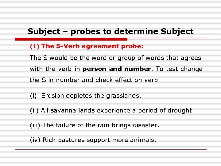 Subject – probes to determine Subject (1) The S-Verb agreement probe: The S would