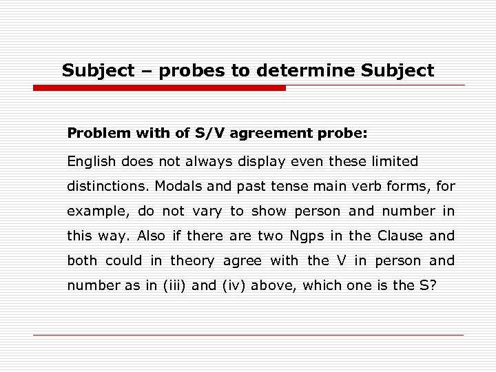 Subject – probes to determine Subject Problem with of S/V agreement probe: English does
