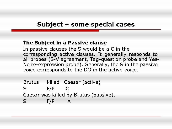 Subject – some special cases The Subject in a Passive clause In passive clauses