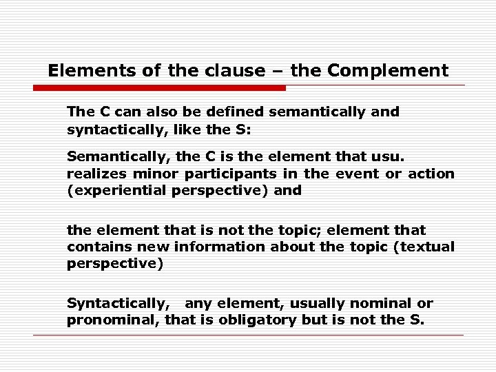 Elements of the clause – the Complement The C can also be defined semantically