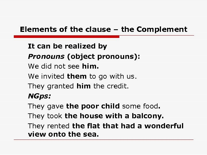 Elements of the clause – the Complement It can be realized by Pronouns (object