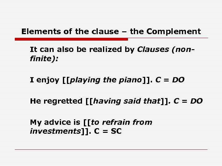 Elements of the clause – the Complement It can also be realized by Clauses