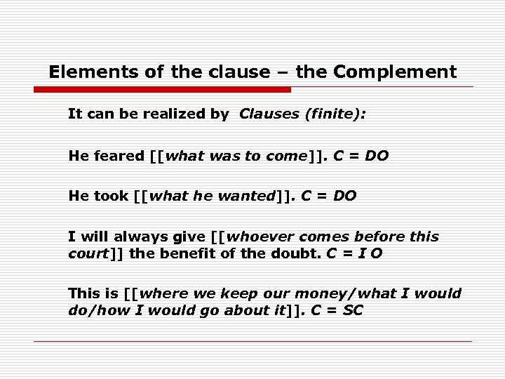 Elements of the clause – the Complement It can be realized by Clauses (finite):