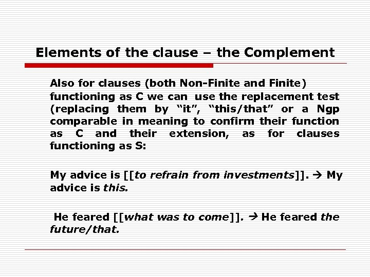 Elements of the clause – the Complement Also for clauses (both Non-Finite and Finite)
