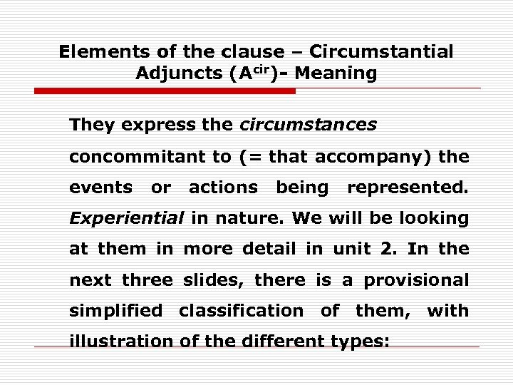 Elements of the clause – Circumstantial Adjuncts (Acir)- Meaning They express the circumstances concommitant