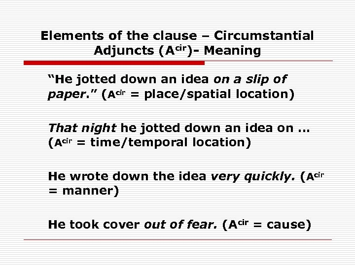 """Elements of the clause – Circumstantial Adjuncts (Acir)- Meaning """"He jotted down an idea"""
